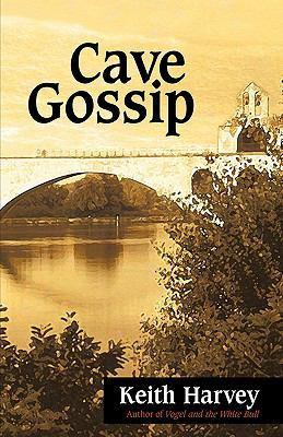 Cave Gossip by Harvey Keith Harvey