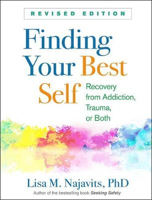 Finding Your Best Self: Recovery from Addiction, Trauma, or Both by Lisa M Najavits