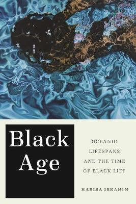 Black Age: Oceanic Lifespans and the Time of Black Life book