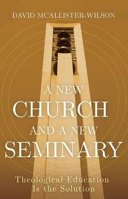 A New Church and a New Seminary by David McAllister-Wilson
