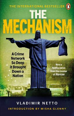 The Mechanism: A Crime Network So Deep it Brought Down a Nation book