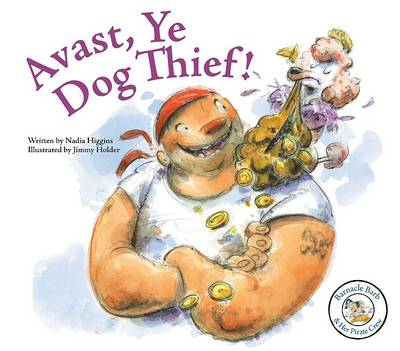 Avast, Ye Dog Thief! by Nadia Higgins