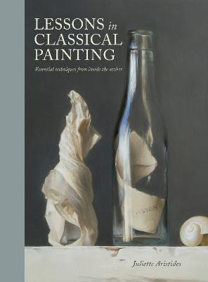 Lessons In Classical Painting by Juliette Aristides
