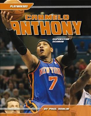 Carmelo Anthony: Superstar Scorer by Paul Hoblin