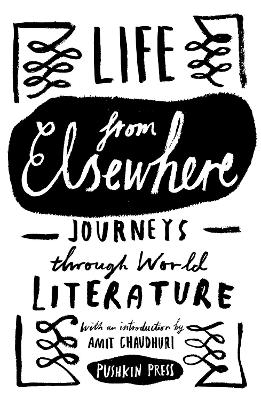 Life from Elsewhere: Journeys Through World Literature by Cecily Gayford