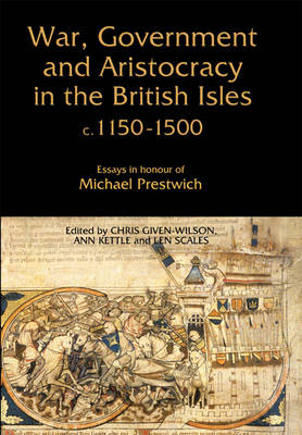 War, Government and Aristocracy in the British Isles, c.1150-1500 by Len Scales