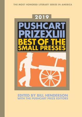 The Pushcart Prize XLIII: Best of the Small Presses 2019 Edition by Bill Henderson