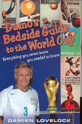 Damo's Bedside Guide to the World Cup: Everything You Never Knew You Needed to Know by Damien Lovelock