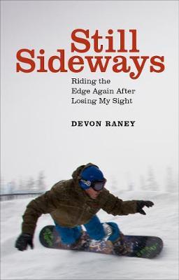 Still Sideways: Riding the Edge Again after Losing My Sight by Devon Raney