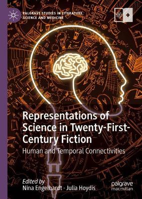 Representations of Science in Twenty-First-Century Fiction: Human and Temporal Connectivities by Nina Engelhardt