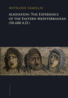 Alienation: The Experience of the Eastern Mediterranean (50-600 A.D.) by Antigone Samellas
