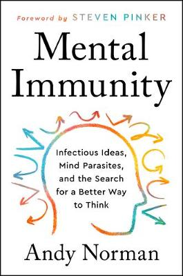 Mental Immunity: Infectious Ideas, Mind-Parasites, and the Search for a Better Way to Think book