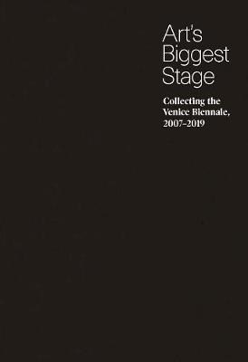 Art's Biggest Stage: Collecting the Venice Biennale, 2007-2019 book