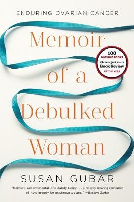 Memoir of a Debulked Woman by Susan Kamholtz Gubar