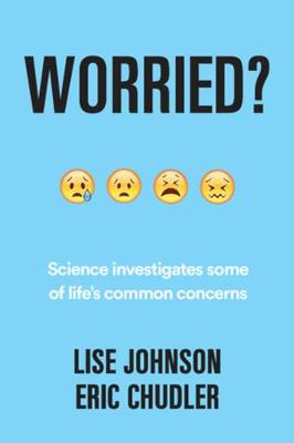 Worried?: Science investigates some of life's common concerns by Eric Chudler