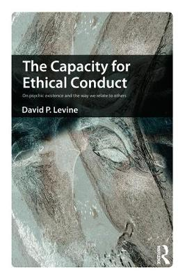 The Capacity for Ethical Conduct by David  P. Levine