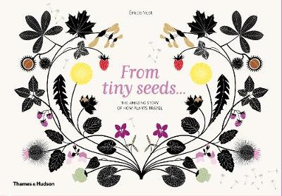 From Tiny Seeds: The Amazing Story of How Plants Travel book