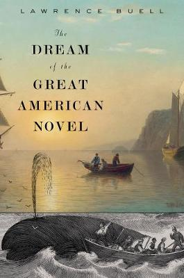 The Dream of the Great American Novel by Lawrence Buell