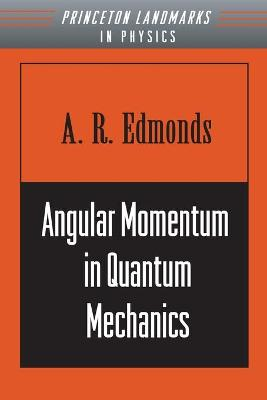 Angular Momentum in Quantum Mechanics by A. R. Edmonds