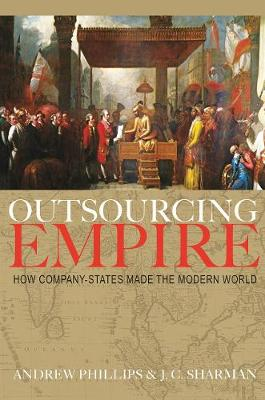Outsourcing Empire: How Company-States Made the Modern World by J. C. Sharman