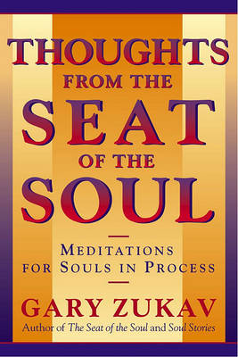 The Thoughts from the Seat of the Soul by Gary Zukav
