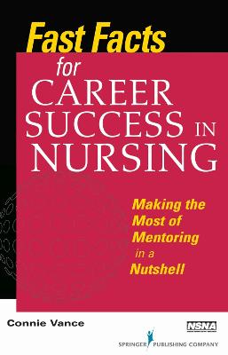 Fast Facts for Career Success in Nursing by Connie Vance