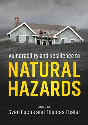 Vulnerability and Resilience to Natural Hazards by Sven Fuchs