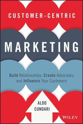 Customer-Centric Marketing by Aldo Cundari