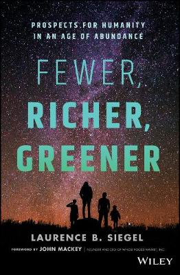 Fewer, Richer, Greener: Prospects for Humanity in an Age of Abundance by Laurence B. Siegel