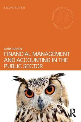 Financial Management and Accounting in the Public Sector by Gary Bandy