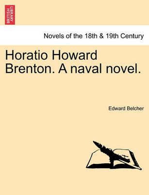 Horatio Howard Brenton. a Naval Novel. by Edward Belcher