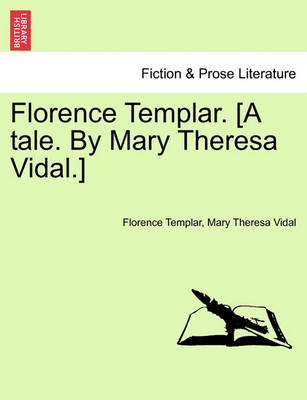 Florence Templar. [A Tale. by Mary Theresa Vidal.] by Mary Theresa Vidal