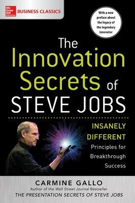 Innovation Secrets of Steve Jobs: Insanely Different Principles for Breakthrough Success by Carmine Gallo