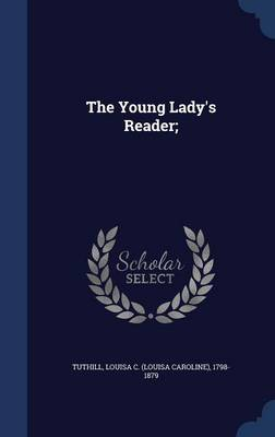 The Young Lady's Reader; by Louisa C (Louisa Caroline) 17 Tuthill