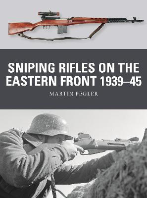 Sniping Rifles on the Eastern Front 1939-45 by Martin Pegler