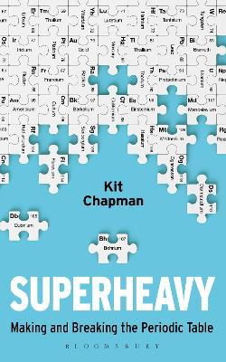 Superheavy: Making and Breaking the Periodic Table by Kit Chapman