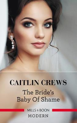 The Bride's Baby Of Shame by Caitlin Crews