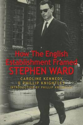 How the English Establishment Framed Stephen Ward by Mr Phillip Knightley