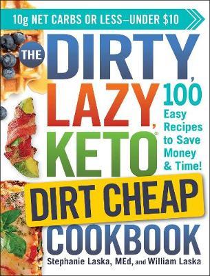 The DIRTY, LAZY, KETO Dirt Cheap Cookbook: 100 Easy Recipes to Save Money & Time! by Stephanie Laska