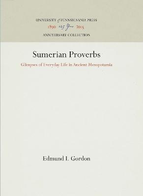 Sumerian Proverbs by Edmund I Gordon