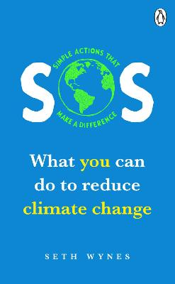 SOS: What you can do to reduce climate change - simple actions that make a difference by Seth Wynes