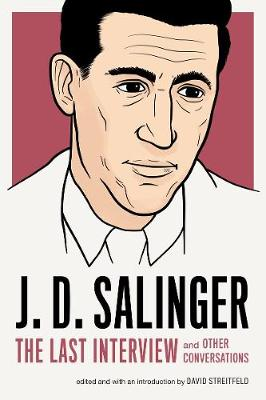 J.d. Salinger: The Last Interview by David Streitfeld