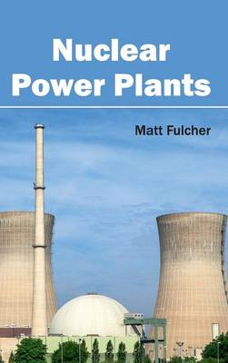 Nuclear Power Plants by Matt Fulcher