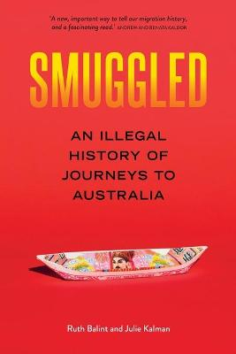 Smuggled: An illegal history of journeys to Australia book