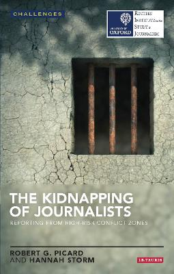 The Kidnapping of Journalists by Robert G. Picard