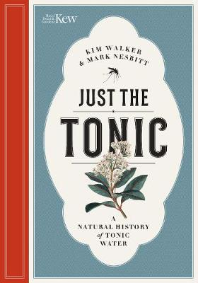 Just the Tonic: a History of Tonic Water by Kim Walker