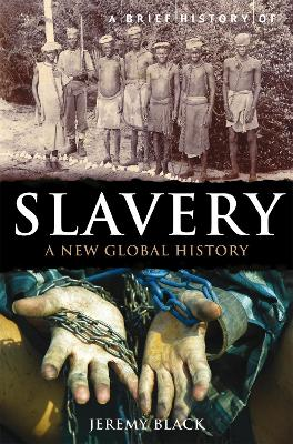 A Brief History of Slavery by Professor Jeremy Black