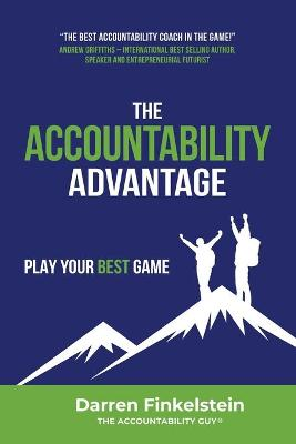The Accountability Advantage: Play Your Best Game by Darren Finkelstein