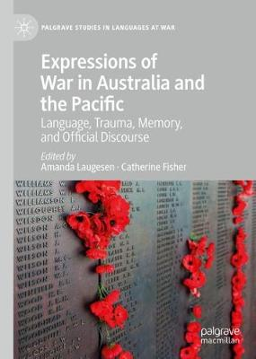 Expressions of War in Australia and the Pacific: Language, Trauma, Memory, and Official Discourse by Amanda Laugesen