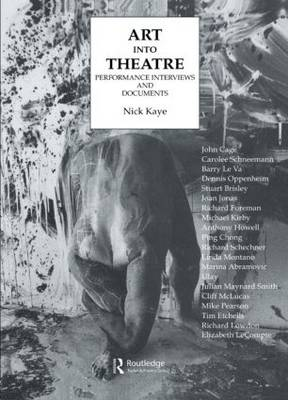 Art Into Theatre: Performance Interviews and Documents by Nick Kaye